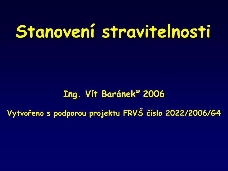Stanovení stravitelnosti Ing. Vít Baránek © 2006 Vytvořeno s podporou projektu FRVŠ číslo 2022/2006/G4