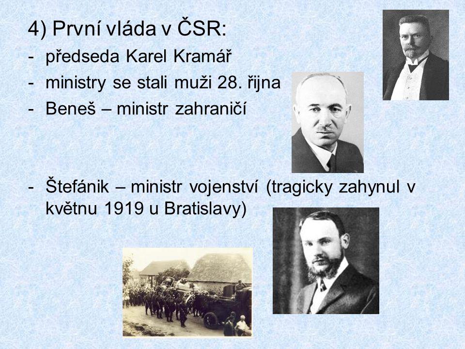 4) První vláda v ČSR: -předseda Karel Kramář -ministry se stali muži 28.