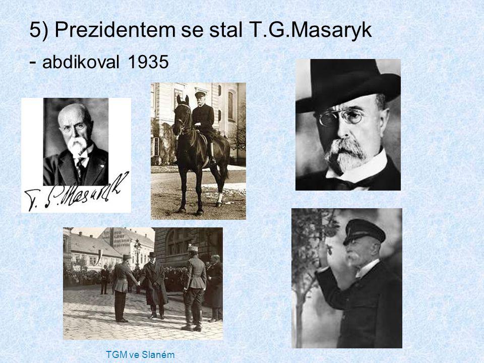 5) Prezidentem se stal T.G.Masaryk - abdikoval 1935 TGM ve Slaném