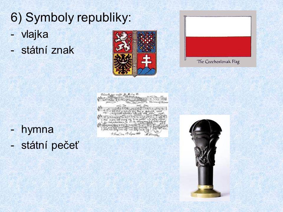 6) Symboly republiky: -vlajka -státní znak -hymna -státní pečeť