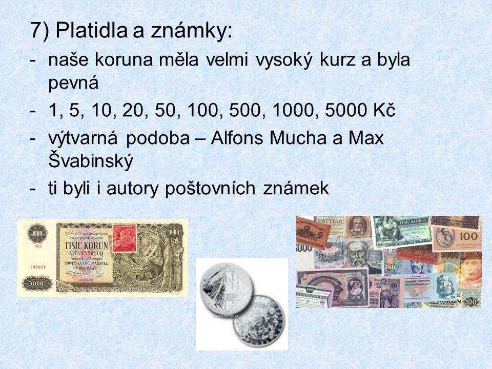 7) Platidla a známky: -naše koruna měla velmi vysoký kurz a byla pevná -1, 5, 10, 20, 50, 100, 500, 1000, 5000 Kč -výtvarná podoba – Alfons Mucha a Max Švabinský -ti byli i autory poštovních známek