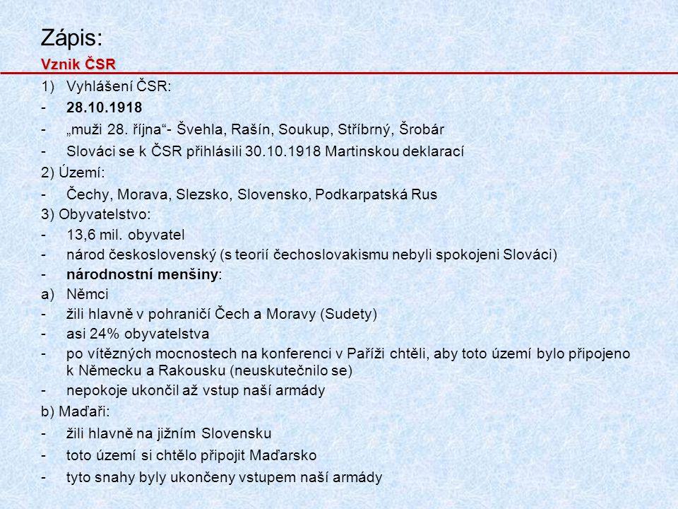 """Zápis: Vznik ČSR 1)Vyhlášení ČSR: -28.10.1918 -""""muži 28."""