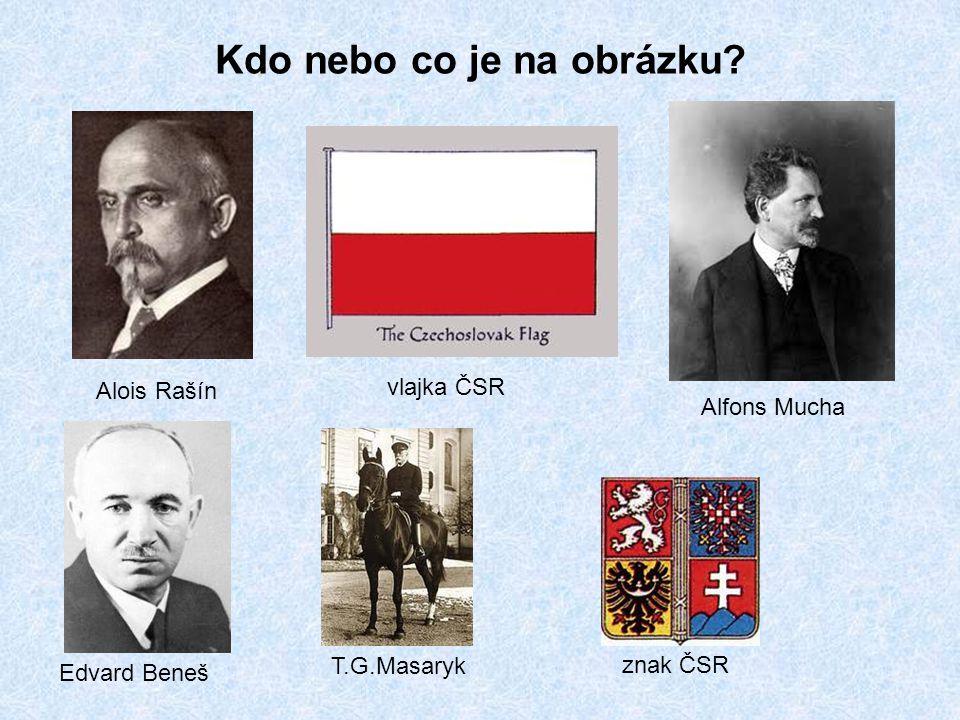 Kdo nebo co je na obrázku? Alois Rašín vlajka ČSR Alfons Mucha Edvard Beneš T.G.Masaryk znak ČSR