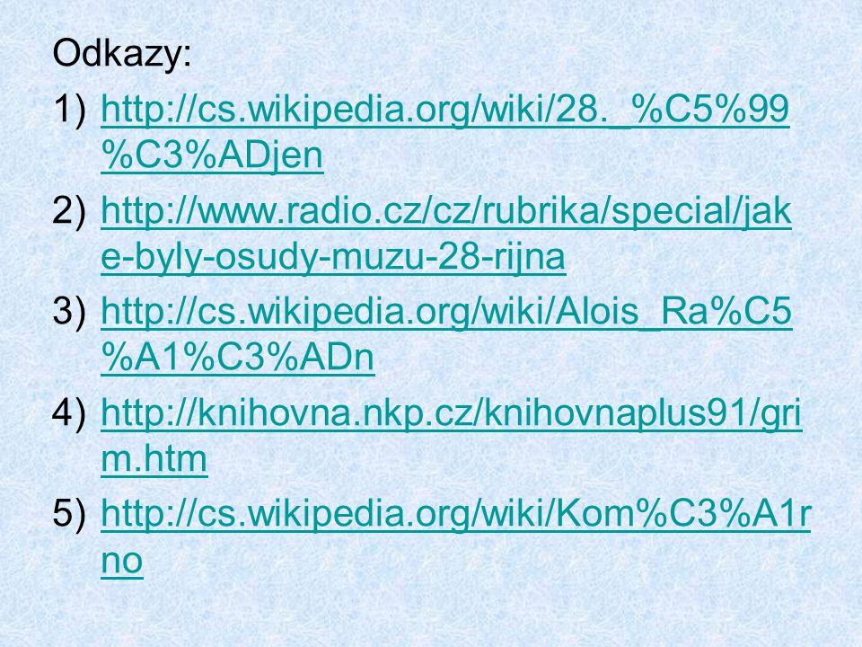 Odkazy: 1)http://cs.wikipedia.org/wiki/28._%C5%99 %C3%ADjenhttp://cs.wikipedia.org/wiki/28._%C5%99 %C3%ADjen 2)http://www.radio.cz/cz/rubrika/special/jak e-byly-osudy-muzu-28-rijnahttp://www.radio.cz/cz/rubrika/special/jak e-byly-osudy-muzu-28-rijna 3)http://cs.wikipedia.org/wiki/Alois_Ra%C5 %A1%C3%ADnhttp://cs.wikipedia.org/wiki/Alois_Ra%C5 %A1%C3%ADn 4)http://knihovna.nkp.cz/knihovnaplus91/gri m.htmhttp://knihovna.nkp.cz/knihovnaplus91/gri m.htm 5)http://cs.wikipedia.org/wiki/Kom%C3%A1r nohttp://cs.wikipedia.org/wiki/Kom%C3%A1r no