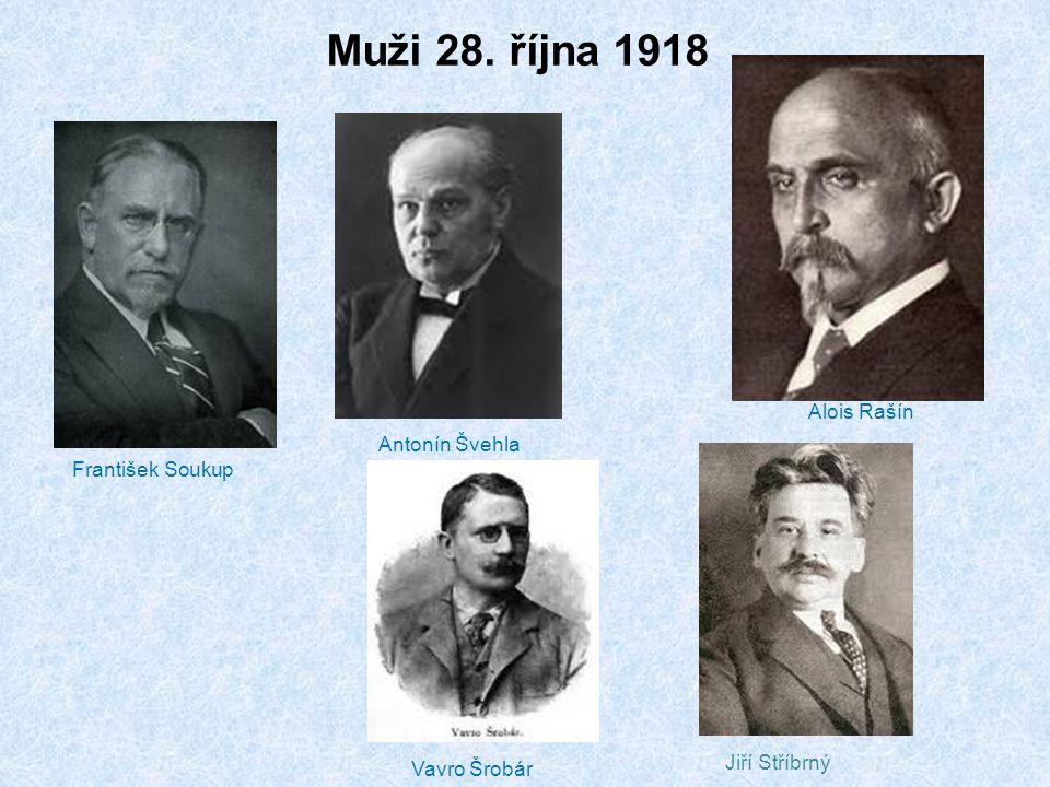Muži 28. října 1918 František Soukup Antonín Švehla Alois Rašín Vavro Šrobár Jiří Stříbrný