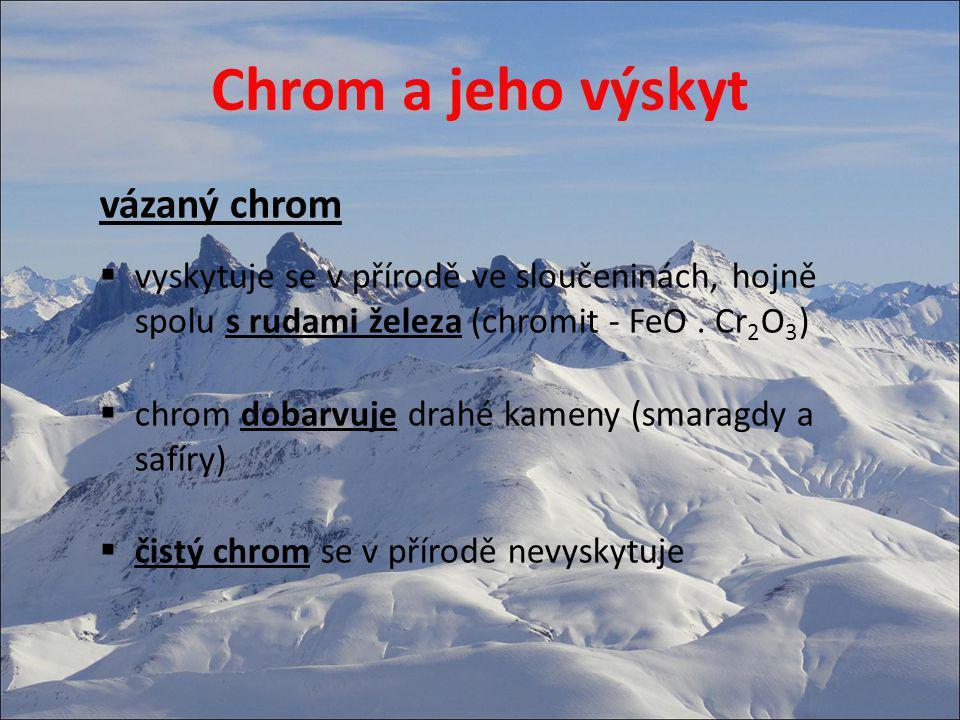Chrom a jeho výskyt vázaný chrom  vyskytuje se v přírodě ve sloučeninách, hojně spolu s rudami železa (chromit - FeO. Cr 2 O 3 )  chrom dobarvuje dr