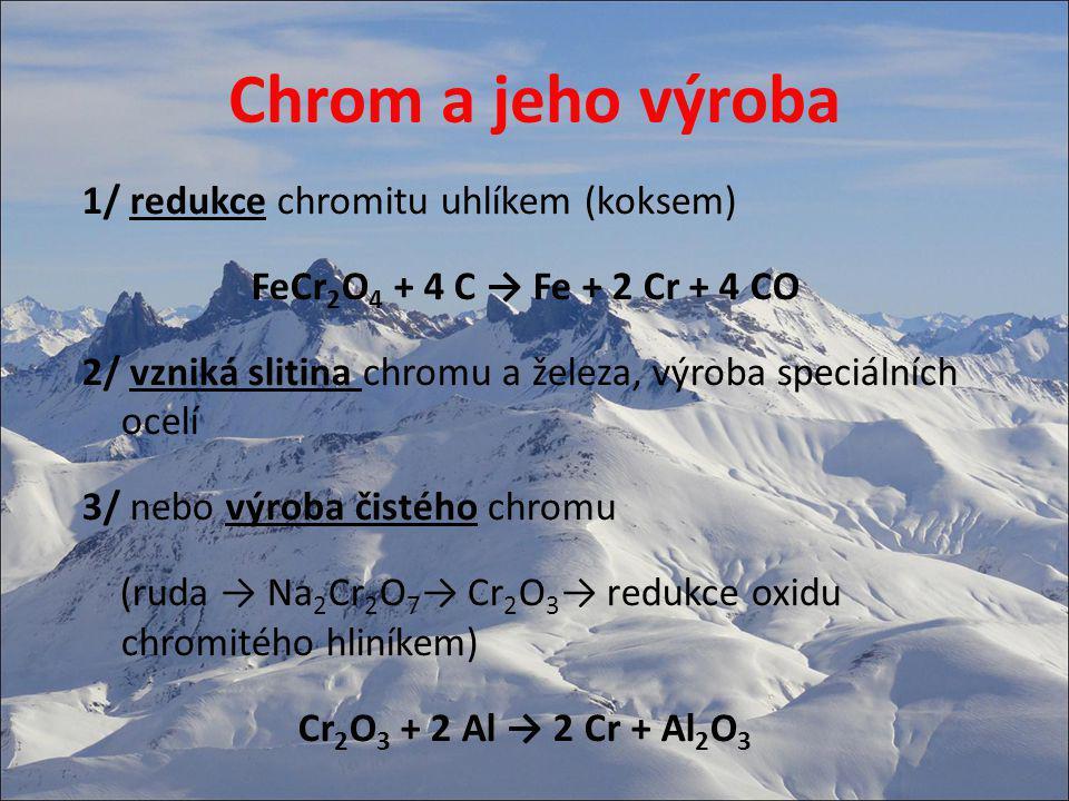 Chrom a jeho výroba 1/ redukce chromitu uhlíkem (koksem) FeCr 2 O 4 + 4 C → Fe + 2 Cr + 4 CO 2/ vzniká slitina chromu a železa, výroba speciálních oce