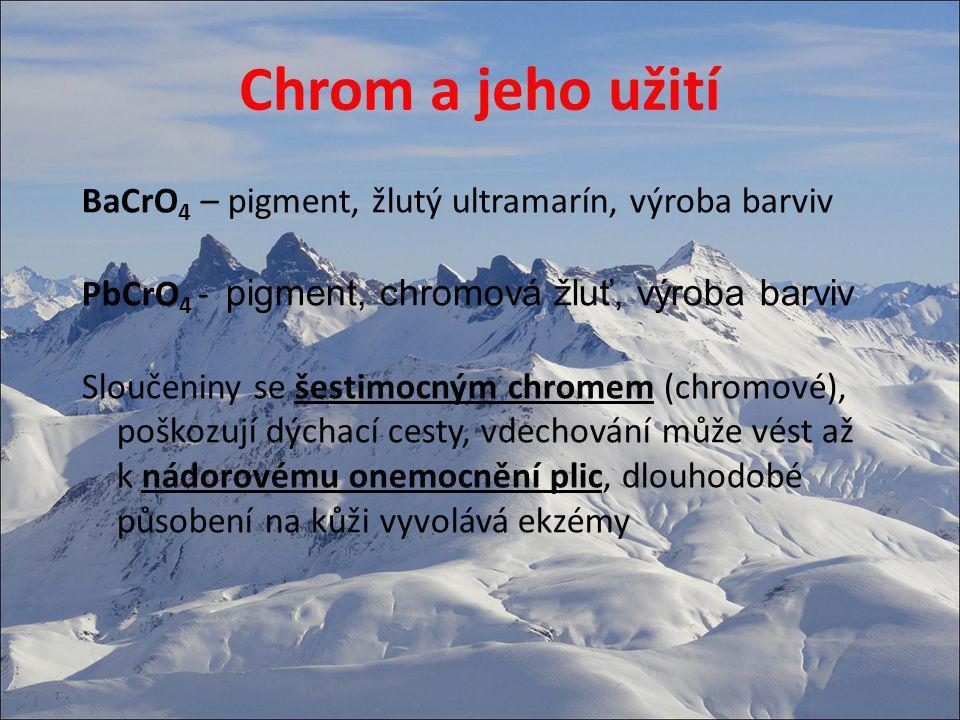Chrom a jeho užití BaCrO 4 – pigment, žlutý ultramarín, výroba barviv PbCrO 4 - pigment, chromová žluť, výroba barviv Sloučeniny se šestimocným chrome