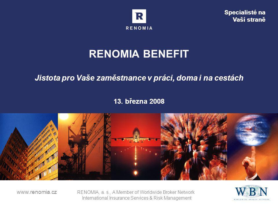 Specialisté na Vaší straně www.renomia.cz RENOMIA, a. s., A Member of Worldwide Broker Network International Insurance Services & Risk Management RENO