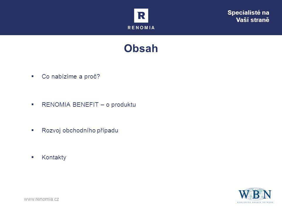 www.renomia.cz Obsah  Co nabízíme a proč?  RENOMIA BENEFIT – o produktu  Rozvoj obchodního případu  Kontakty