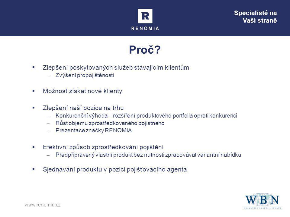 Specialisté na Vaší straně www.renomia.cz Proč?  Zlepšení poskytovaných služeb stávajícím klientům  Zvýšení propojištěnosti  Možnost získat nové kl