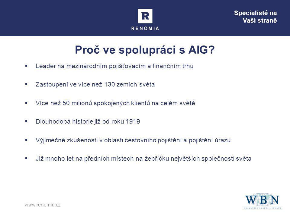 Specialisté na Vaší straně www.renomia.cz Proč ve spolupráci s AIG?  Leader na mezinárodním pojišťovacím a finančním trhu  Zastoupení ve více než 13