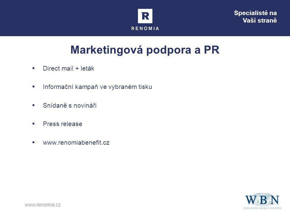 Specialisté na Vaší straně www.renomia.cz Marketingová podpora a PR  Direct mail + leták  Informační kampaň ve vybraném tisku  Snídaně s novináři 
