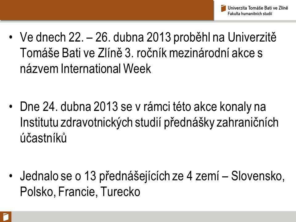 Ve dnech 22. – 26. dubna 2013 proběhl na Univerzitě Tomáše Bati ve Zlíně 3. ročník mezinárodní akce s názvem International Week Dne 24. dubna 2013 se