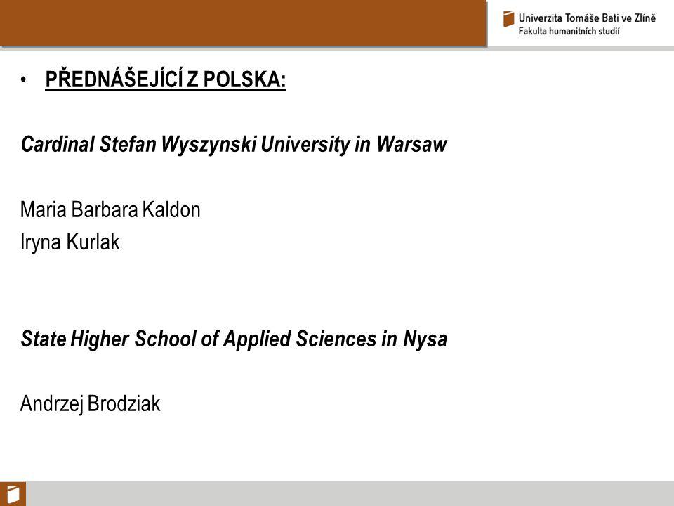 PŘEDNÁŠEJÍCÍ Z POLSKA: Cardinal Stefan Wyszynski University in Warsaw Maria Barbara Kaldon Iryna Kurlak State Higher School of Applied Sciences in Nys