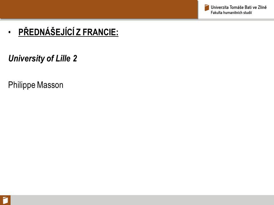 PŘEDNÁŠEJÍCÍ Z FRANCIE: University of Lille 2 Philippe Masson