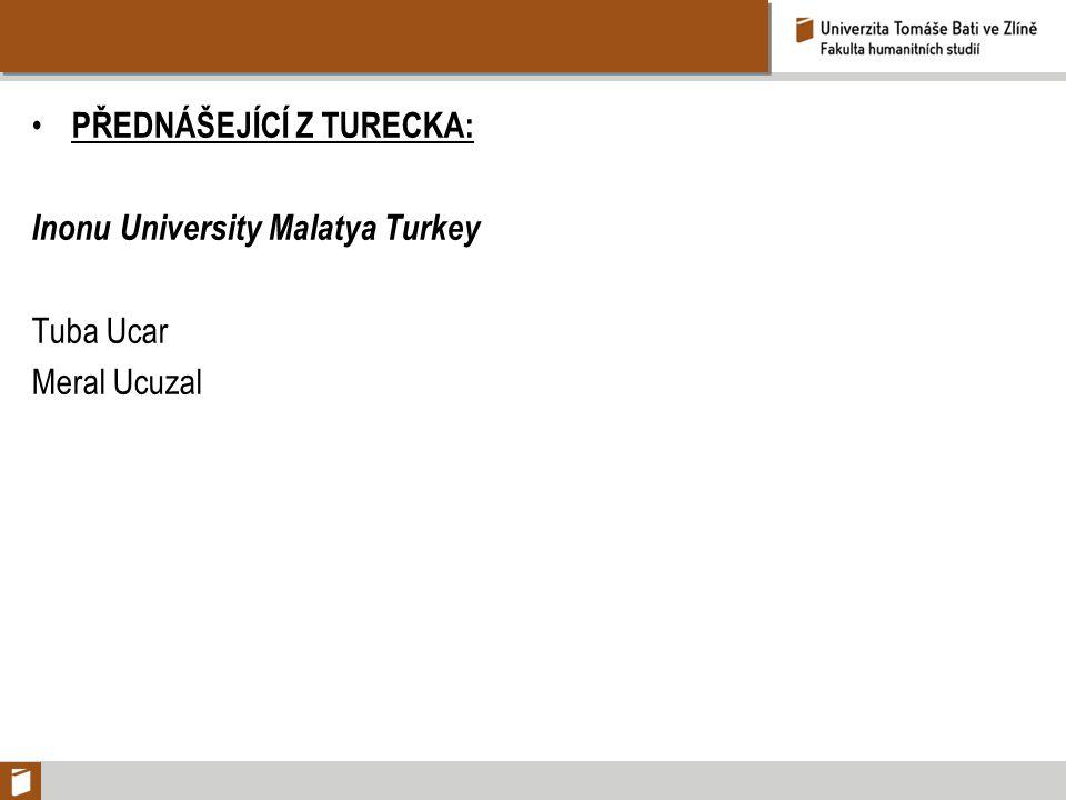 PŘEDNÁŠEJÍCÍ Z TURECKA: Inonu University Malatya Turkey Tuba Ucar Meral Ucuzal