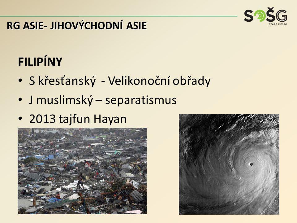 FILIPÍNY S křesťanský - Velikonoční obřady J muslimský – separatismus 2013 tajfun Hayan RG ASIE- JIHOVÝCHODNÍ ASIE