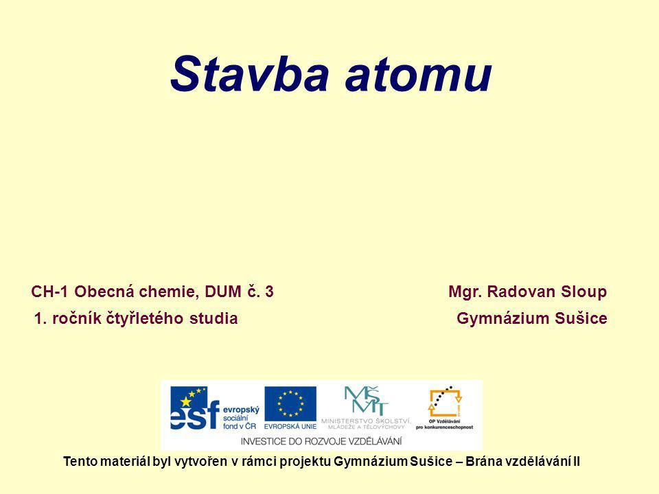 STAVBA ATOMU Vytvořeno v rámci projektu Gymnázium Sušice - Brána vzdělávání II Autor: Mgr.