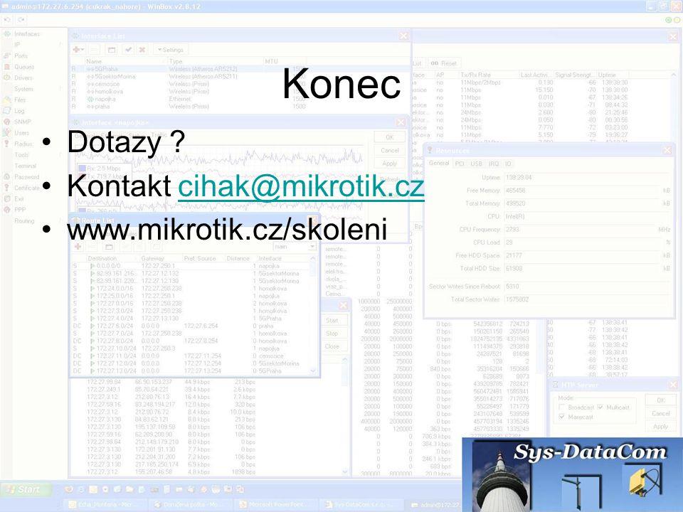Konec Dotazy ? Kontakt cihak@mikrotik.czcihak@mikrotik.cz www.mikrotik.cz/skoleni