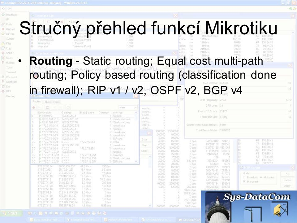 Stručný přehled funkcí Mikrotiku Routing - Static routing; Equal cost multi-path routing; Policy based routing (classification done in firewall); RIP