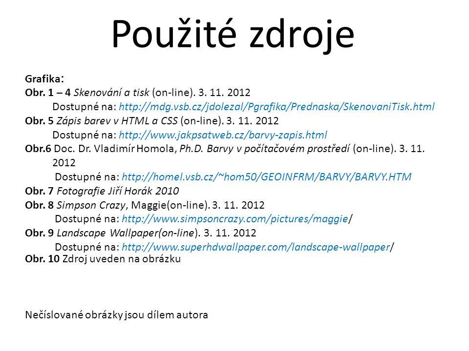 Grafika : Obr. 1 – 4 Skenování a tisk (on-line). 3. 11. 2012 Dostupné na: http://mdg.vsb.cz/jdolezal/Pgrafika/Prednaska/SkenovaniTisk.html Obr. 5 Zápi