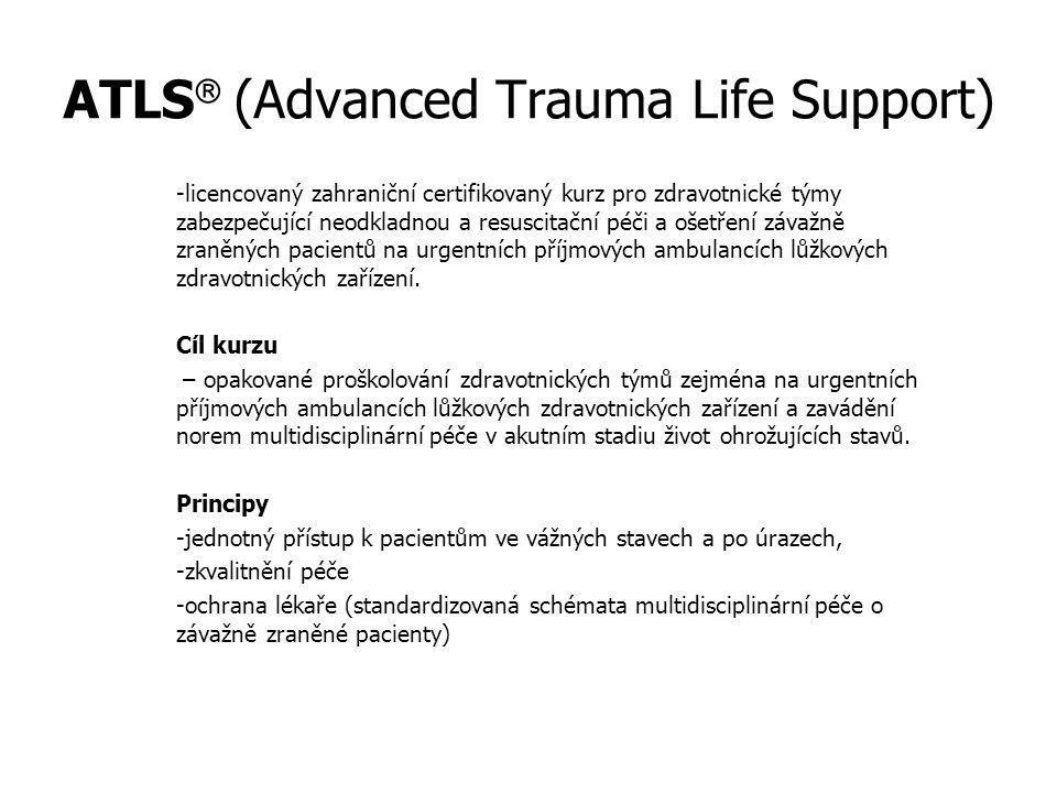 ATLS  (Advanced Trauma Life Support) -licencovaný zahraniční certifikovaný kurz pro zdravotnické týmy zabezpečující neodkladnou a resuscitační péči a ošetření závažně zraněných pacientů na urgentních příjmových ambulancích lůžkových zdravotnických zařízení.