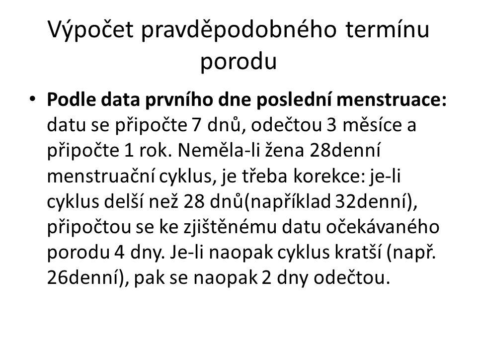Výpočet pravděpodobného termínu porodu Podle data prvního dne poslední menstruace: datu se připočte 7 dnů, odečtou 3 měsíce a připočte 1 rok.