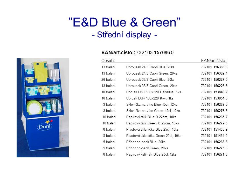 E&D Blue & Green - Střední display - EAN/art.číslo.: 732103 157096 0 Obsah:EAN/art.číslo.: 13 baleníUbrousek 24/3 Capri Blue, 20ks732101 156383 8 13 baleníUbrousek 24/3 Capri Green, 20ks732101 156382 1 26 baleníUbrousek 33/3 Capri Blue, 20ks732101 156227 5 13 baleníUbrousek 33/3 Capri Green, 20ks732101 156226 8 10 baleníUbrusk DS+ 138x220 Darkblue, 1ks732101 153849 2 10 baleníUbrusk DS+ 138x220 Kiwi, 1ks732101 153854 6 3 baleníSklenička na víno Blue 15cl, 12ks732101 156269 5 3 baleníSklenička na víno Green 15cl, 12ks732101 156276 3 10 baleníPapírový talíř Blue Ø 22cm, 10ks732101 156265 7 10 baleníPapírový talíř Green Ø 22cm, 10ks732101 156272 5 8 baleníPlastová sklenička Blue 25cl, 10ks732101 151435 9 8 baleníPlastová sklenička Green 25cl, 10ks732101 151434 2 5 baleníPříbor co-pack Blue, 20ks732101 156268 8 5 baleníPříbor co-pack Green, 20ks732101 156275 6 8 baleníPapírový kelímek Blue 20cl, 12ks732101 156271 8