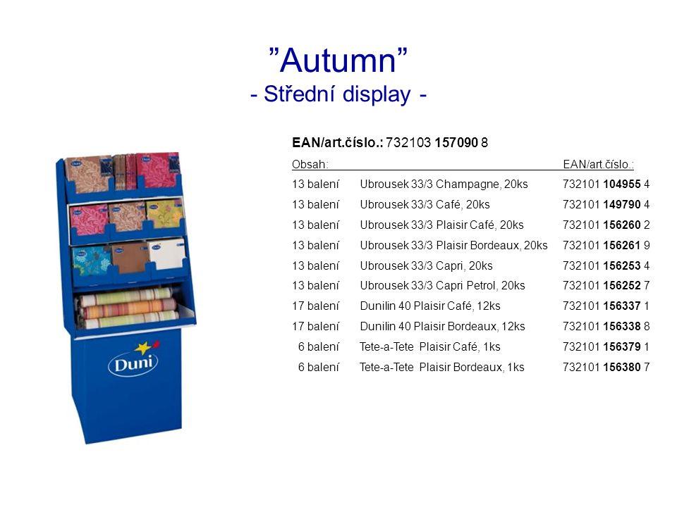 Autumn - Střední display - EAN/art.číslo.: 732103 157090 8 Obsah:EAN/art.číslo.: 13 baleníUbrousek 33/3 Champagne, 20ks732101 104955 4 13 baleníUbrousek 33/3 Café, 20ks732101 149790 4 13 baleníUbrousek 33/3 Plaisir Café, 20ks732101 156260 2 13 baleníUbrousek 33/3 Plaisir Bordeaux, 20ks732101 156261 9 13 baleníUbrousek 33/3 Capri, 20ks732101 156253 4 13 baleníUbrousek 33/3 Capri Petrol, 20ks732101 156252 7 17 baleníDunilin 40 Plaisir Café, 12ks732101 156337 1 17 baleníDunilin 40 Plaisir Bordeaux, 12ks732101 156338 8 6 baleníTete-a-Tete Plaisir Café, 1ks732101 156379 1 6 baleníTete-a-Tete Plaisir Bordeaux, 1ks732101 156380 7