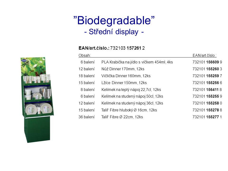 Biodegradable - Střední display - EAN/art.číslo.: 732103 157261 2 Obsah:EAN/art.číslo.: 6 baleníPLA Krabička na jídlo s víčkem 454ml, 4ks732101 156609 9 12 baleníNůž Dinner 170mm, 12ks732101 155260 3 18 baleníVičlička Dinner 160mm, 12ks732101 155259 7 15 baleníLžíce Dinner 150mm, 12ks732101 155256 6 8 baleníKelímek na teplý nápoj 22,7cl, 12ks732101 156411 8 6 baleníKelímek na studený nápoj 50cl, 12ks732101 155255 9 12 baleníKelímek na studený nápoj 36cl, 12ks732101 155258 0 15 baleníTalíř Fibre hluboký Ø 16cm, 12ks732101 155278 8 36 baleníTalíř Fibre Ø 22cm, 12ks732101 155277 1
