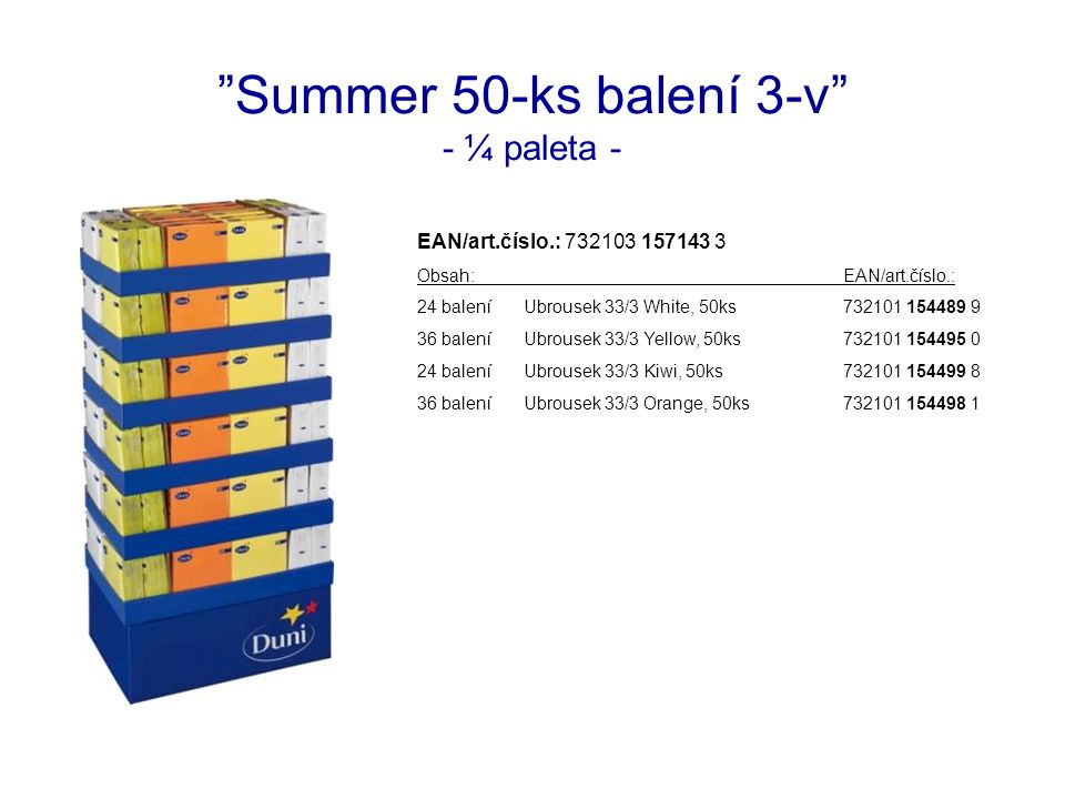 Summer 50-ks balení 3-v - ¼ paleta - EAN/art.číslo.: 732103 157143 3 Obsah:EAN/art.číslo.: 24 baleníUbrousek 33/3 White, 50ks732101 154489 9 36 baleníUbrousek 33/3 Yellow, 50ks732101 154495 0 24 baleníUbrousek 33/3 Kiwi, 50ks732101 154499 8 36 baleníUbrousek 33/3 Orange, 50ks732101 154498 1
