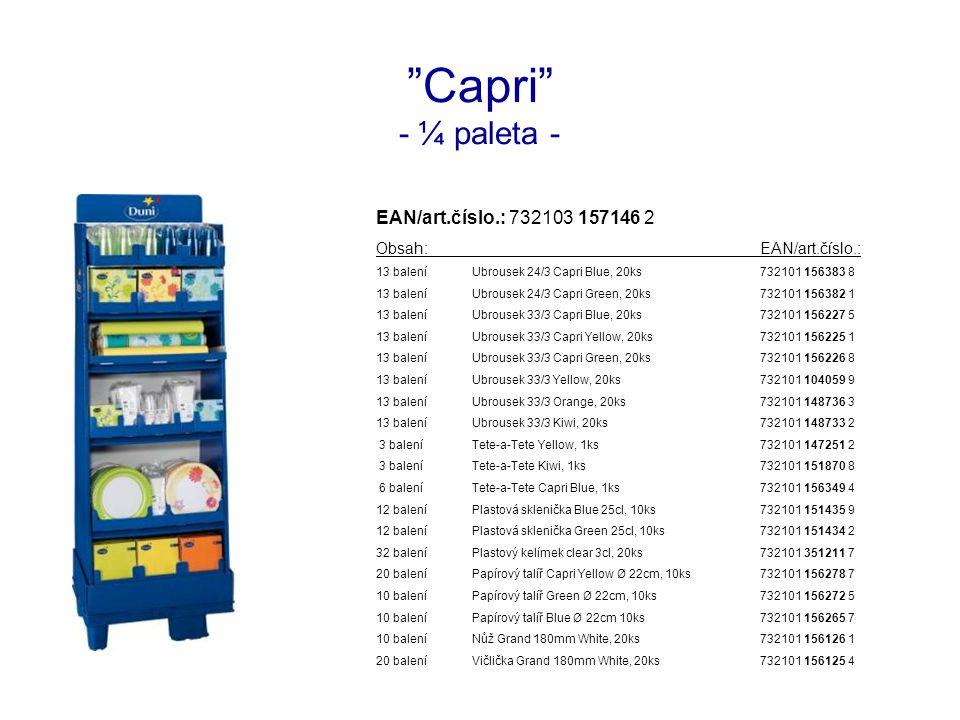 Capri - ¼ paleta - EAN/art.číslo.: 732103 157146 2 Obsah:EAN/art.číslo.: 13 baleníUbrousek 24/3 Capri Blue, 20ks732101 156383 8 13 baleníUbrousek 24/3 Capri Green, 20ks732101 156382 1 13 baleníUbrousek 33/3 Capri Blue, 20ks732101 156227 5 13 baleníUbrousek 33/3 Capri Yellow, 20ks732101 156225 1 13 baleníUbrousek 33/3 Capri Green, 20ks732101 156226 8 13 baleníUbrousek 33/3 Yellow, 20ks732101 104059 9 13 baleníUbrousek 33/3 Orange, 20ks732101 148736 3 13 baleníUbrousek 33/3 Kiwi, 20ks732101 148733 2 3 baleníTete-a-Tete Yellow, 1ks732101 147251 2 3 baleníTete-a-Tete Kiwi, 1ks732101 151870 8 6 baleníTete-a-Tete Capri Blue, 1ks732101 156349 4 12 baleníPlastová sklenička Blue 25cl, 10ks732101 151435 9 12 baleníPlastová sklenička Green 25cl, 10ks732101 151434 2 32 baleníPlastový kelímek clear 3cl, 20ks732101 351211 7 20 baleníPapírový talíř Capri Yellow Ø 22cm, 10ks732101 156278 7 10 baleníPapírový talíř Green Ø 22cm, 10ks732101 156272 5 10 baleníPapírový talíř Blue Ø 22cm 10ks732101 156265 7 10 baleníNůž Grand 180mm White, 20ks732101 156126 1 20 baleníVičlička Grand 180mm White, 20ks732101 156125 4