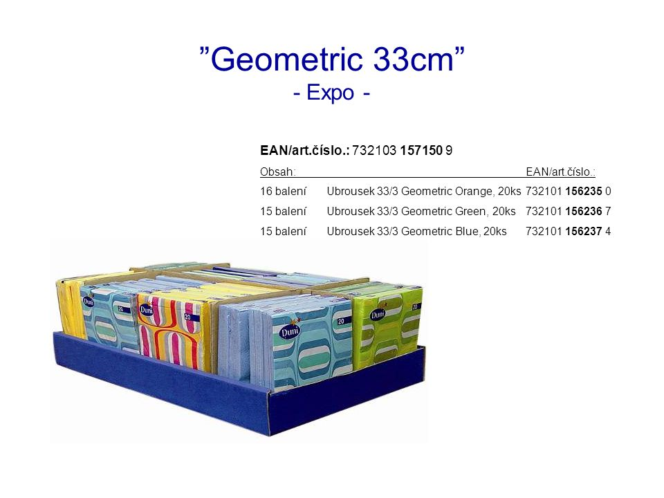 """Geometric 33cm"" - Expo - EAN/art.číslo.: 732103 157150 9 Obsah:EAN/art.číslo.: 16 baleníUbrousek 33/3 Geometric Orange, 20ks732101 156235 0 15 balení"