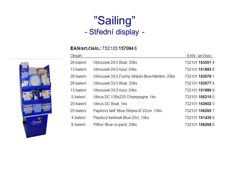 Sailing - Střední display - EAN/art.číslo.: 732103 157094 6 Obsah: EAN / art.číslo.: 26 baleníUbrousek 24/3 Boat, 20ks732101 153551 4 13 baleníUbrousek 24/3 Azur, 20ks732101 151883 8 26 baleníUbrousek 33/3 Funny Stripes Blue Maritim, 20ks732101 153578 1 26 baleníUbrousek 33/3 Boat, 20ks732101 153577 4 13 baleníUbrousek 33/3 Azur, 20ks732101 151886 9 5 baleníUbrus DC 138x220 Champagne, 1ks732101 105310 0 20 baleníUbrus DC Boat, 1ks732101 153602 3 20 baleníPapírový talíř Blue Stripes Ø 22cm, 10ks732101 156265 7 4 baleníPlastový kelímek Blue 25cl, 10ks732101 151435 9 8 baleníPříbor Blue co-pack, 20ks732101 156268 8