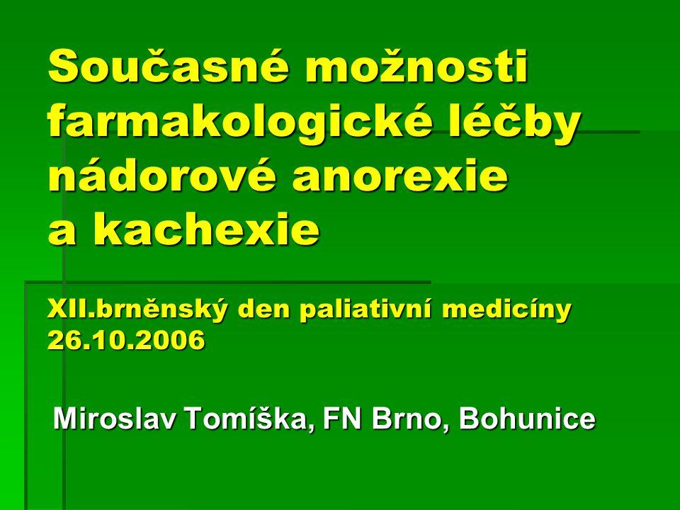 12 Farmakologická léčba nádorové anorexie a kachexie  kortikosteroidy  gestageny  megestrol-acetát, medroxyprogesteron-acetát  anabolika  kannabinoidy  thalidomid  metoklopramid  nesteroidní antiflogistika  melatonin  pentoxifyllin