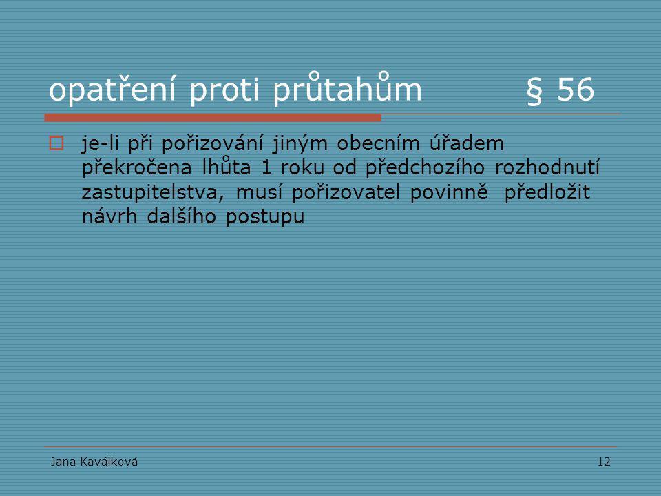 Jana Kaválková12 opatření proti průtahům § 56  je-li při pořizování jiným obecním úřadem překročena lhůta 1 roku od předchozího rozhodnutí zastupitel