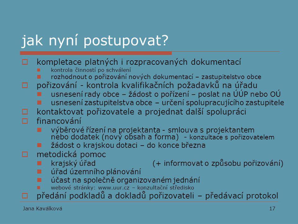 Jana Kaválková17 jak nyní postupovat?  kompletace platných i rozpracovaných dokumentací kontrola činností po schválení rozhodnout o pořizování nových