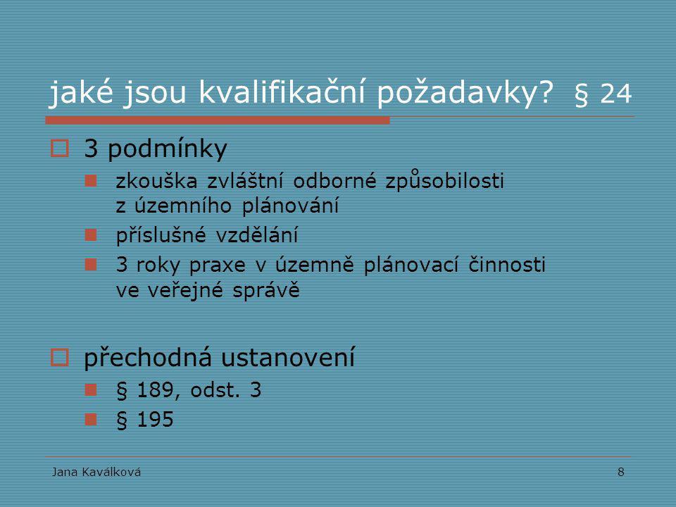 Jana Kaválková8 jaké jsou kvalifikační požadavky? § 24  3 podmínky zkouška zvláštní odborné způsobilosti z územního plánování příslušné vzdělání 3 ro