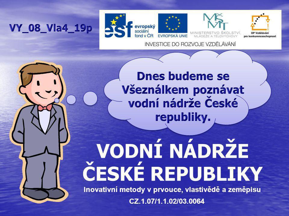 VODNÍ NÁDRŽE ČESKÉ REPUBLIKY Inovativní metody v prvouce, vlastivědě a zeměpisu CZ.1.07/1.1.02/03.0064