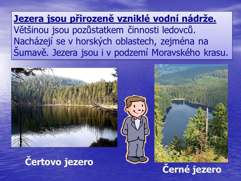 Jezera jsou přirozeně vzniklé vodní nádrže. Většinou jsou pozůstatkem činnosti ledovců. Nacházejí se v horských oblastech, zejména na Šumavě. Jezera j