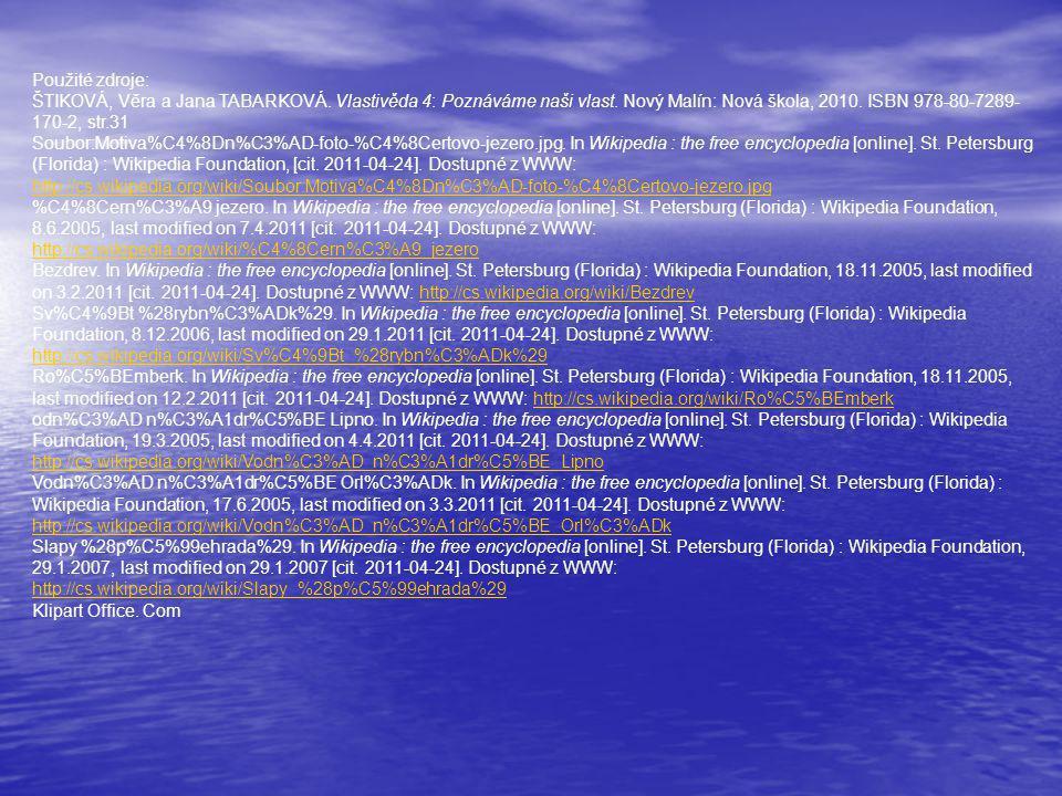 Použité zdroje: ŠTIKOVÁ, Věra a Jana TABARKOVÁ. Vlastivěda 4: Poznáváme naši vlast. Nový Malín: Nová škola, 2010. ISBN 978-80-7289- 170-2, str.31 Soub