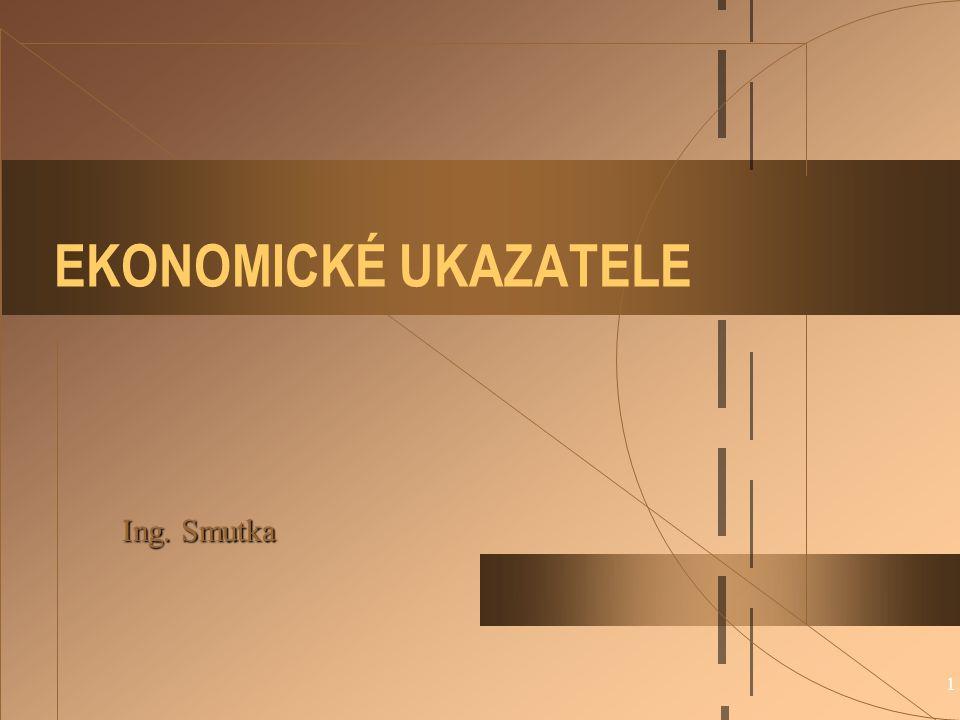 1 EKONOMICKÉ UKAZATELE Ing. Smutka