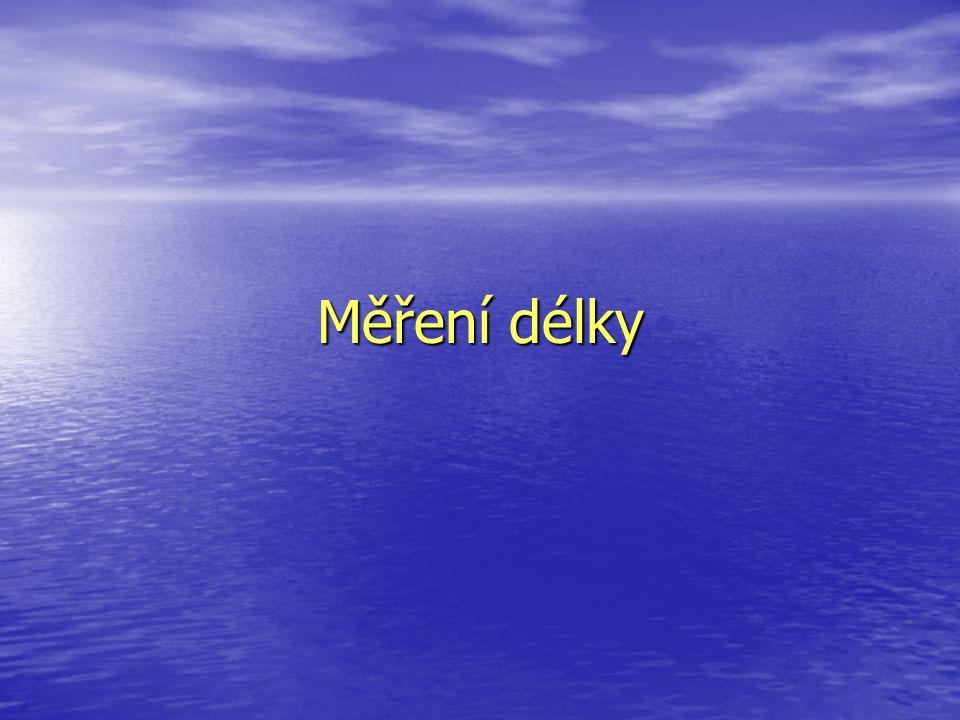 Délková měřidla Pásmo Pásmo Skládací metr Skládací metr Krejčovský metr Krejčovský metr Pravítko Pravítko