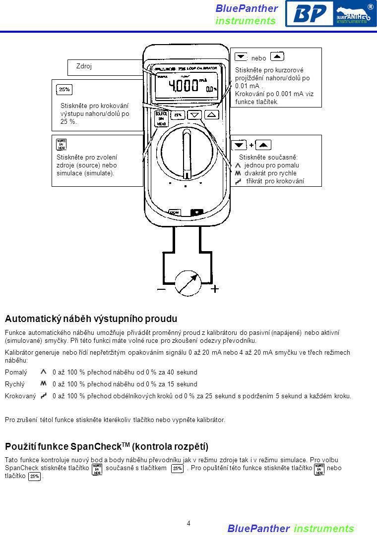 BluePanther instruments Automatický náběh výstupního proudu Funkce automatického náběhu umožňuje přivádět proměnný proud z kalibrátoru do pasivní (nap