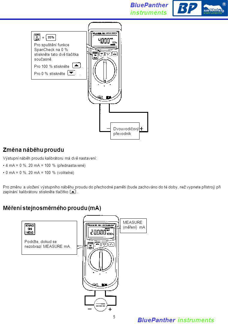 BluePanther instruments Změna náběhu proudu Výstupní náběh proudu kalibrátoru má dvě nastavení: 4 mA = 0 %, 20 mA = 100 % (přednastavené) 0 mA = 0 %,