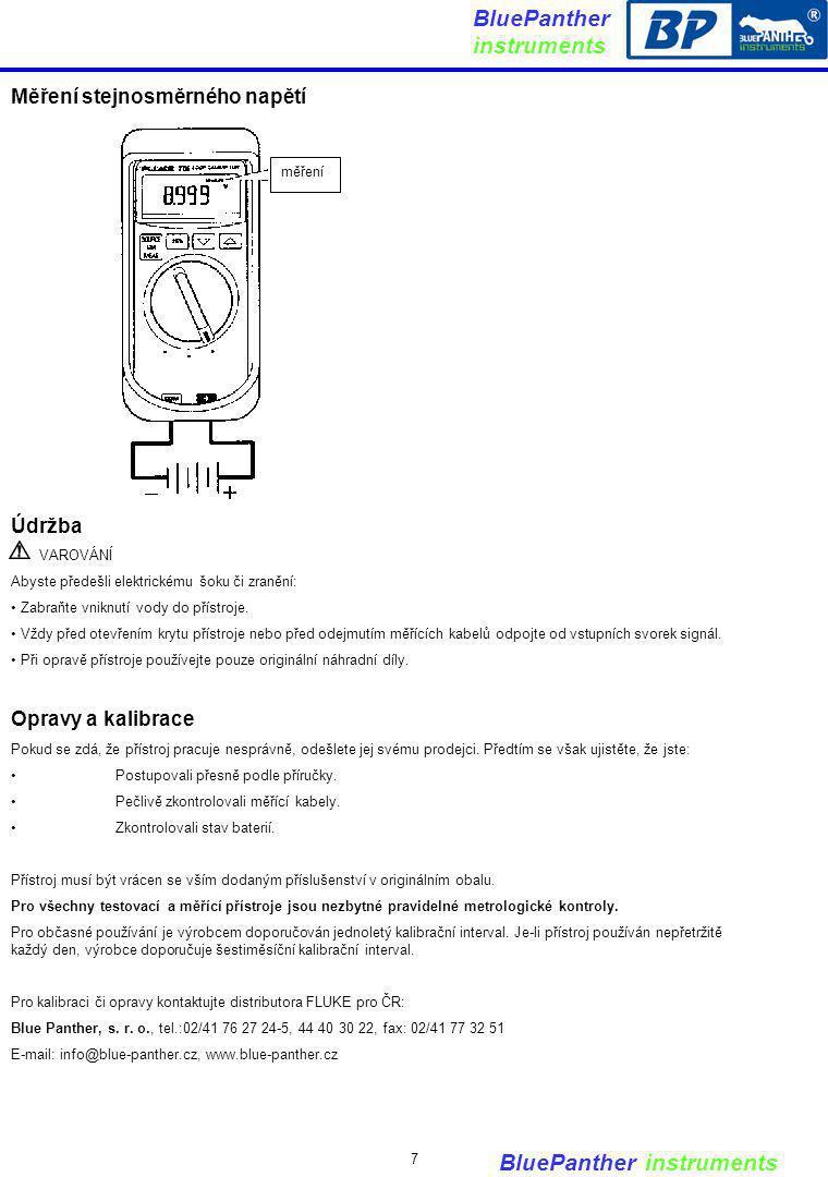 BluePanther instruments Měření stejnosměrného napětí Údržba VAROVÁNÍ Abyste předešli elektrickému šoku či zranění: Zabraňte vniknutí vody do přístroje
