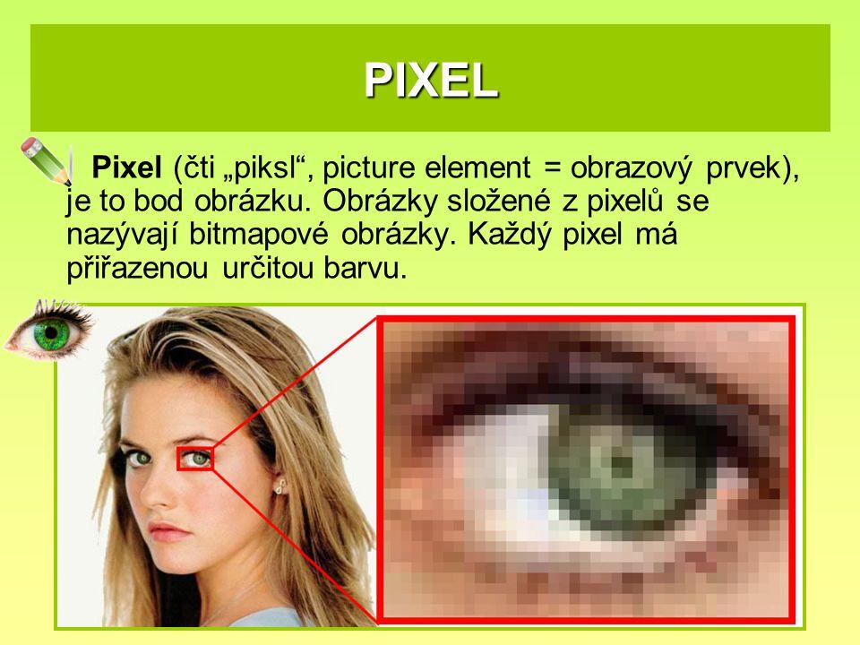 """PIXEL Pixel (čti """"piksl"""", picture element = obrazový prvek), je to bod obrázku. Obrázky složené z pixelů se nazývají bitmapové obrázky. Každý pixel má"""