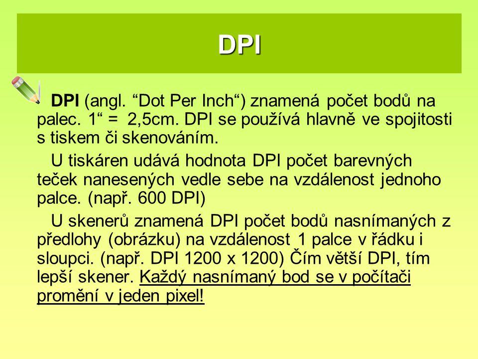 """DPI DPI (angl. """"Dot Per Inch"""") znamená počet bodů na palec. 1"""" = 2,5cm. DPI se používá hlavně ve spojitosti s tiskem či skenováním. U tiskáren udává h"""