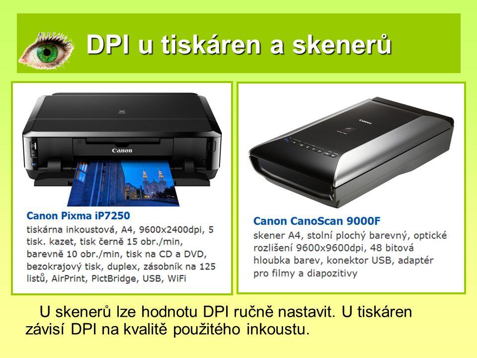 DPI u tiskáren a skenerů U skenerů lze hodnotu DPI ručně nastavit. U tiskáren závisí DPI na kvalitě použitého inkoustu.